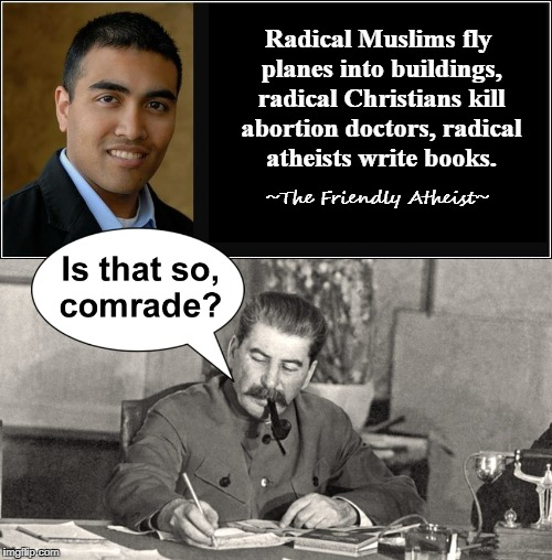 3...2...1 but Hitler was a Christian! | Radical Muslims fly planes into buildings, radical Christians kill abortion doctors, radical atheists write books. ~The Friendly Atheist~ | image tagged in atheist,muslim,christian,radical,quotes,stalin | made w/ Imgflip meme maker