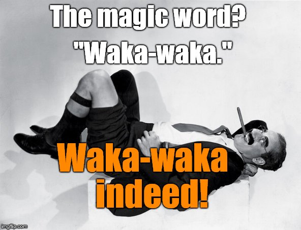 "recumbent Groucho | The magic word? Waka-waka   indeed! ""Waka-waka."" 