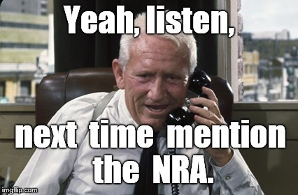Tracy | Yeah, listen, next  time  mention the  NRA. | image tagged in tracy | made w/ Imgflip meme maker