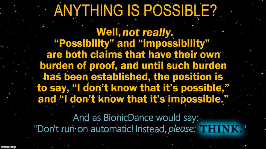Anything is possible? | . | image tagged in anything,possible,impossible,philosophy,atheism,bionic dance | made w/ Imgflip meme maker