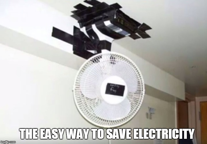 THE EASY WAY TO SAVE ELECTRICITY | image tagged in ceiling fan diy | made w/ Imgflip meme maker