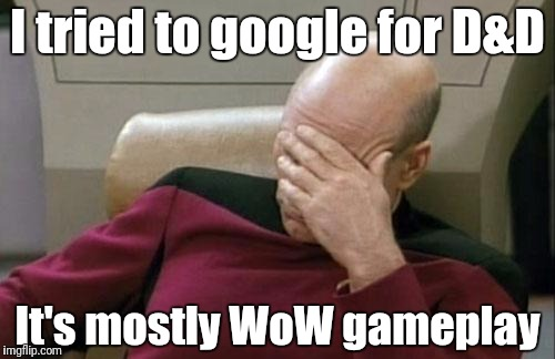 Captain Picard Facepalm Meme | I tried to google for D&D It's mostly WoW gameplay | image tagged in memes,captain picard facepalm | made w/ Imgflip meme maker