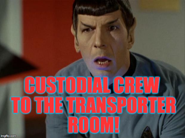 CUSTODIAL CREW TO THE TRANSPORTER ROOM! | made w/ Imgflip meme maker