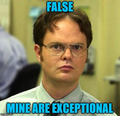 FALSE MINE ARE EXCEPTIONAL | made w/ Imgflip meme maker
