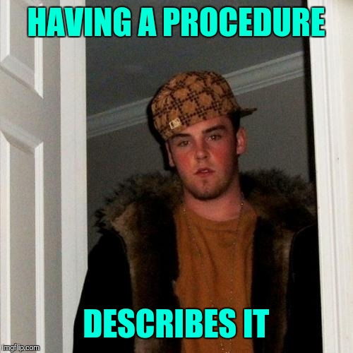 Scumbag Steve Meme | HAVING A PROCEDURE DESCRIBES IT | image tagged in memes,scumbag steve | made w/ Imgflip meme maker