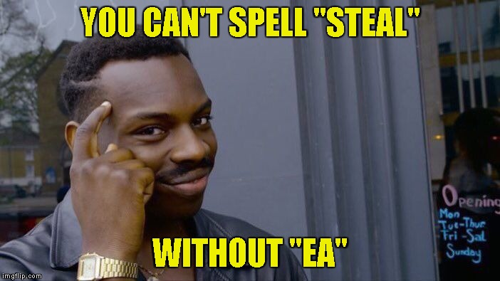"Roll Safe Think About It Meme | YOU CAN'T SPELL ""STEAL"" WITHOUT ""EA"" 