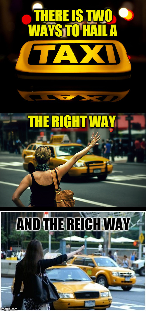 THERE IS TWO WAYS TO HAIL A AND THE REICH WAY THE RIGHT WAY | made w/ Imgflip meme maker