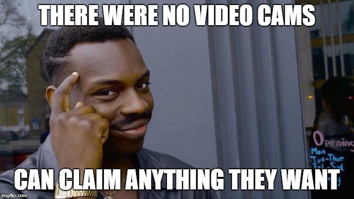 Roll Safe Think About It Meme | THERE WERE NO VIDEO CAMS CAN CLAIM ANYTHING THEY WANT | image tagged in memes,roll safe think about it | made w/ Imgflip meme maker