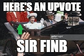 HERE'S AN UPVOTE SIR FINB | made w/ Imgflip meme maker