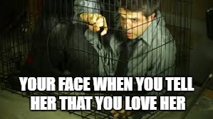 YOUR FACE WHEN YOU TELL HER THAT YOU LOVE HER | made w/ Imgflip meme maker
