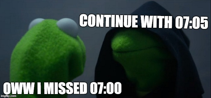 Evil Kermit Meme | OWW I MISSED 07:00 CONTINUE WITH 07:05 | image tagged in memes,evil kermit | made w/ Imgflip meme maker