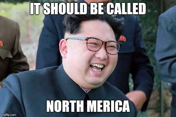 IT SHOULD BE CALLED NORTH MERICA | made w/ Imgflip meme maker