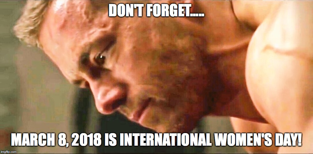 Deadpool A/F |  DON'T FORGET..... MARCH 8, 2018 IS INTERNATIONAL WOMEN'S DAY! | image tagged in ryan reynolds,deadpool,international women's day,memes | made w/ Imgflip meme maker