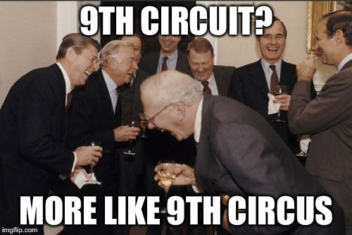 Laughing Men In Suits Meme | 9TH CIRCUIT? MORE LIKE 9TH CIRCUS | image tagged in memes,laughing men in suits | made w/ Imgflip meme maker