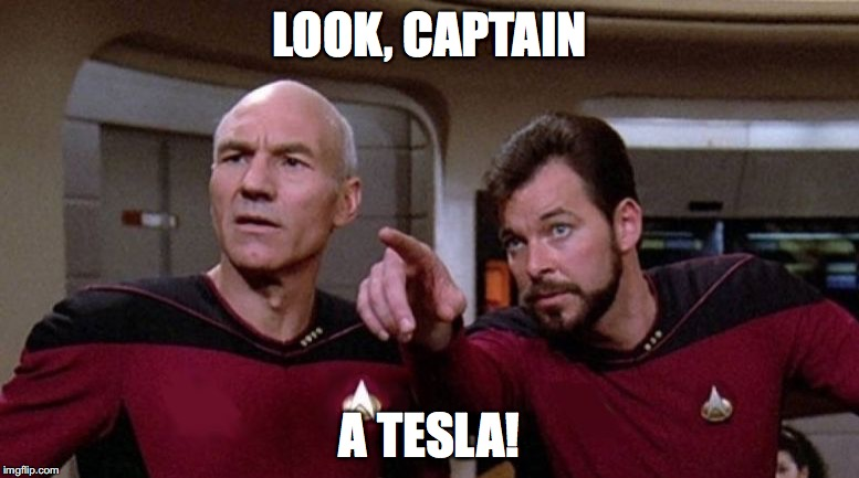 Look, Captain | LOOK, CAPTAIN A TESLA! | image tagged in look,captain | made w/ Imgflip meme maker