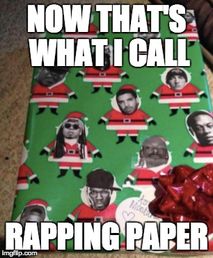 Rapping Paper | NOW THAT'S WHAT I CALL RAPPING PAPER | image tagged in memes,puns | made w/ Imgflip meme maker