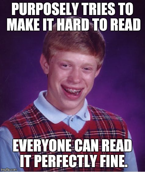 Bad Luck Brian Meme | PURPOSELY TRIES TO MAKE IT HARD TO READ EVERYONE CAN READ IT PERFECTLY FINE. | image tagged in memes,bad luck brian | made w/ Imgflip meme maker