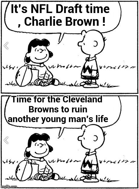 The most wonderful time of the year | It's NFL Draft time , Charlie Brown ! Time for the Cleveland Browns to ruin another young man's life | image tagged in nfl football,sports fans,draft,cleveland browns,losers | made w/ Imgflip meme maker