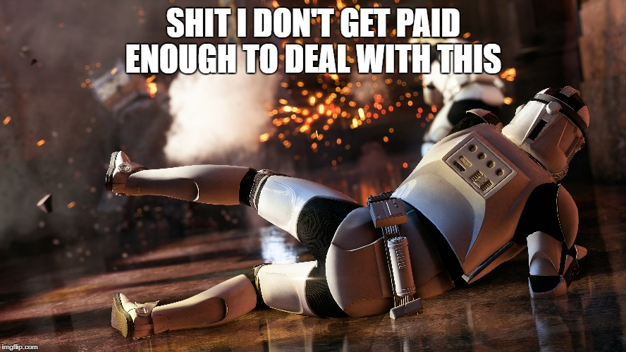 SHIT I DON'T GET PAID ENOUGH TO DEAL WITH THIS | image tagged in clone trooper,down | made w/ Imgflip meme maker
