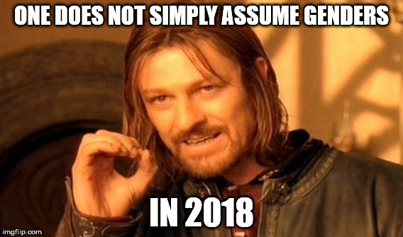 One Does Not Simply Meme | ONE DOES NOT SIMPLY ASSUME GENDERS IN 2018 | image tagged in memes,one does not simply | made w/ Imgflip meme maker