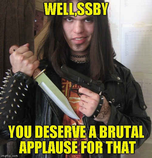 WELL,SSBY YOU DESERVE A BRUTAL APPLAUSE FOR THAT | made w/ Imgflip meme maker