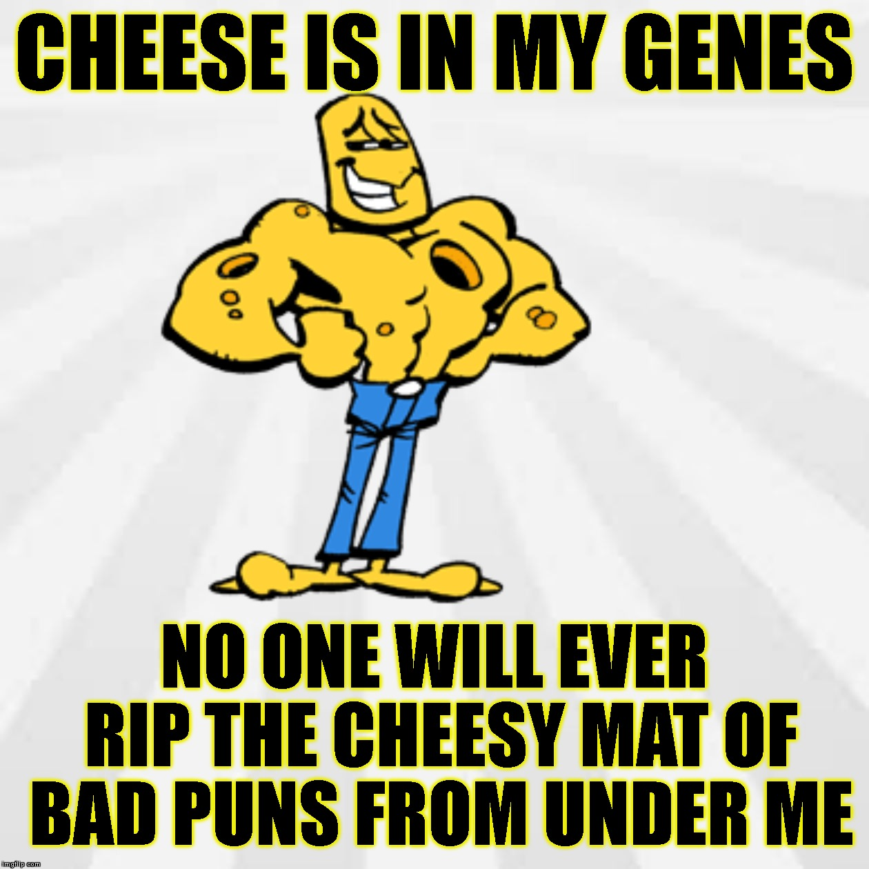 Richard Cheese | CHEESE IS IN MY GENES NO ONE WILL EVER RIP THE CHEESY MAT OF BAD PUNS FROM UNDER ME | image tagged in puns,bad puns,dad jokes,cheesy,face palm,corny | made w/ Imgflip meme maker