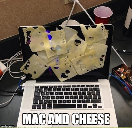 MAC AND CHEESE | image tagged in memes,funny,ssby | made w/ Imgflip meme maker