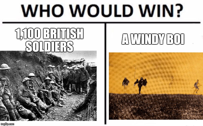 lolz | 1,100 BRITISH SOLDIERS A WINDY BOI | image tagged in ww1 | made w/ Imgflip meme maker