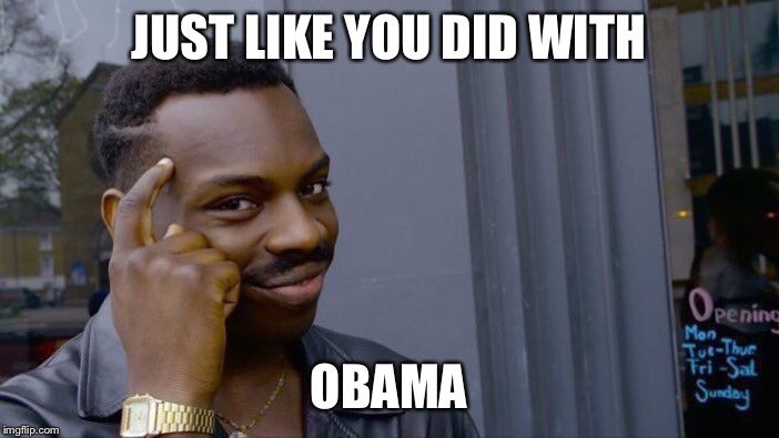 Roll Safe Think About It Meme | JUST LIKE YOU DID WITH OBAMA | image tagged in memes,roll safe think about it | made w/ Imgflip meme maker