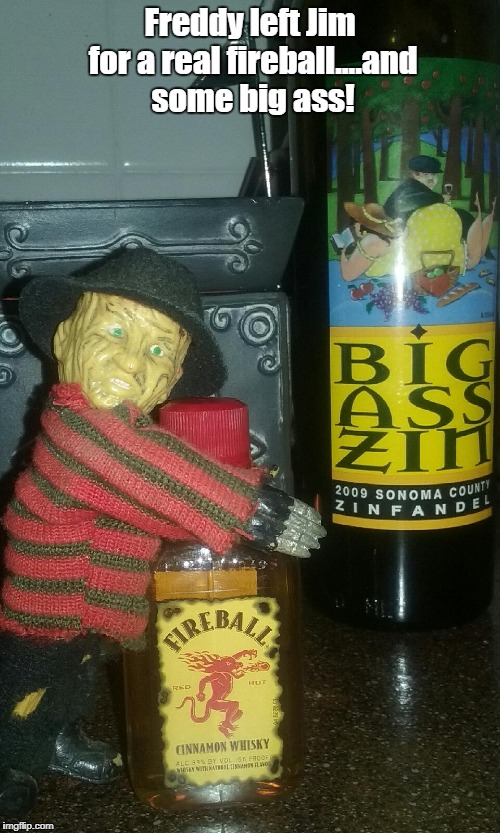 I think Freddy needs an intervention | Freddy left Jim for a real fireball....and some big ass! | image tagged in memes,freddy krueger | made w/ Imgflip meme maker