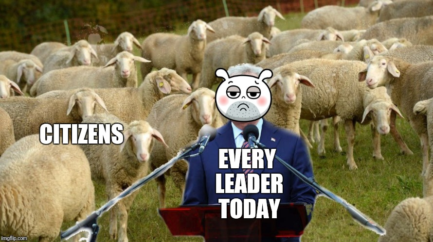 EVERY LEADER TODAY CITIZENS | made w/ Imgflip meme maker