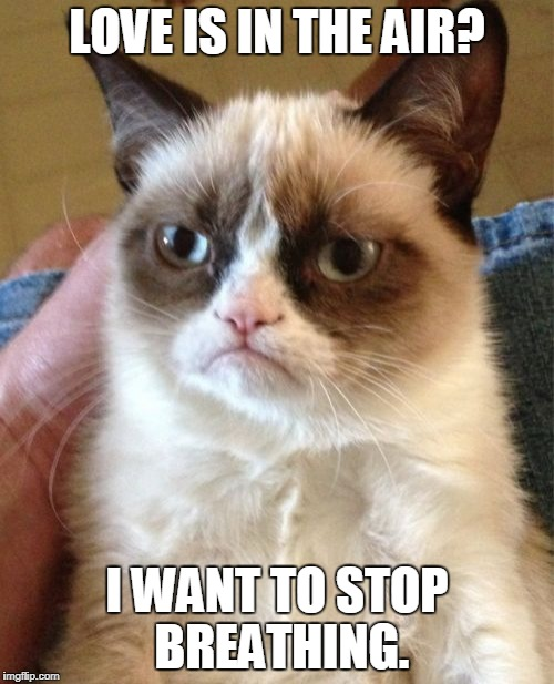 Grumpy Cat Meme | LOVE IS IN THE AIR? I WANT TO STOP BREATHING. | image tagged in memes,grumpy cat | made w/ Imgflip meme maker