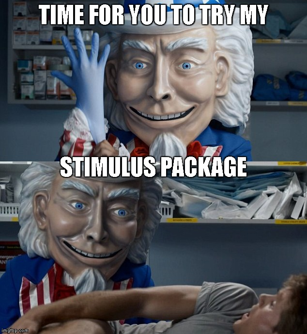 TIME FOR YOU TO TRY MY STIMULUS PACKAGE | made w/ Imgflip meme maker