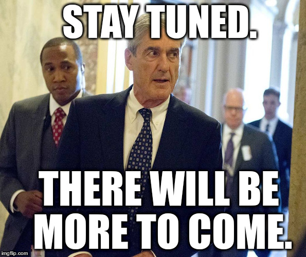 Special Counsel Robert Mueller Continues His Work.  More Indictments to Come. | STAY TUNED. THERE WILL BE MORE TO COME. | image tagged in robert mueller in the us capital building,trump,indictments,kushner,paul manafort | made w/ Imgflip meme maker