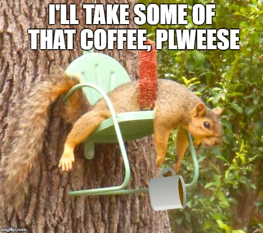 I'LL TAKE SOME OF THAT COFFEE, PLWEESE | made w/ Imgflip meme maker