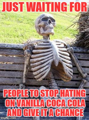 Waiting Skeleton | JUST WAITING FOR PEOPLE TO STOP HATING ON VANILLA COCA COLA AND GIVE IT A CHANCE | image tagged in memes,waiting skeleton,soda,coca cola,vanilla coca cola,doctordoomsday180 | made w/ Imgflip meme maker