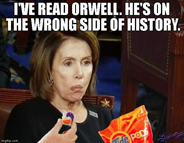 I'VE READ ORWELL. HE'S ON THE WRONG SIDE OF HISTORY. | made w/ Imgflip meme maker