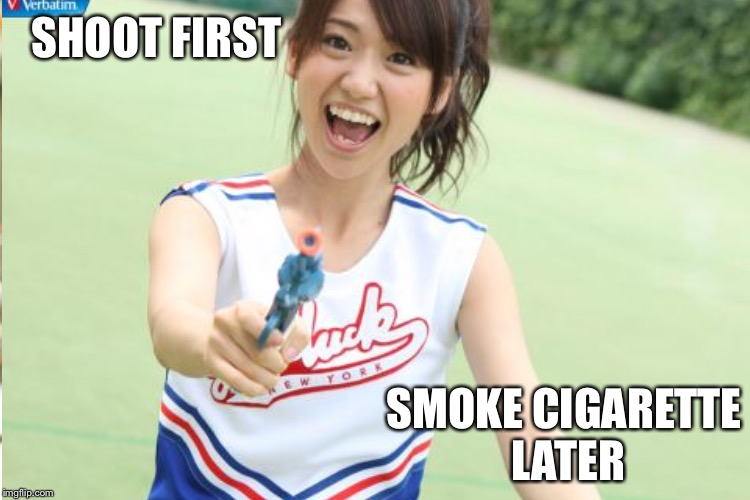 SHOOT FIRST SMOKE CIGARETTE LATER | made w/ Imgflip meme maker