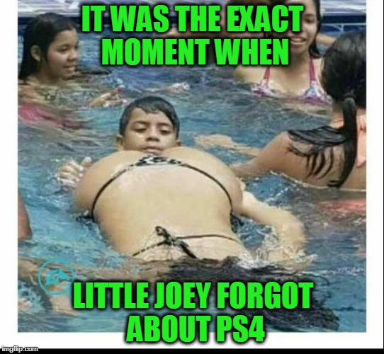 IT WAS THE EXACT MOMENT WHEN LITTLE JOEY FORGOT ABOUT PS4 | image tagged in girls,dat ass,puberty | made w/ Imgflip meme maker
