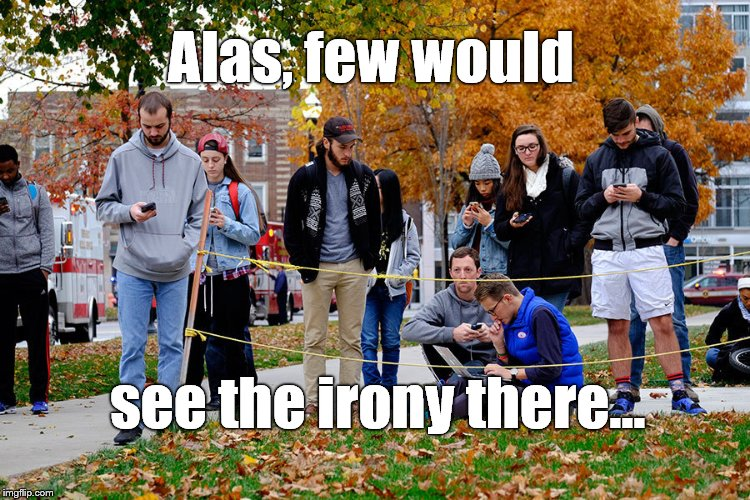 OSU students 28NOV16 | Alas, few would see the irony there... | image tagged in osu students 28nov16 | made w/ Imgflip meme maker