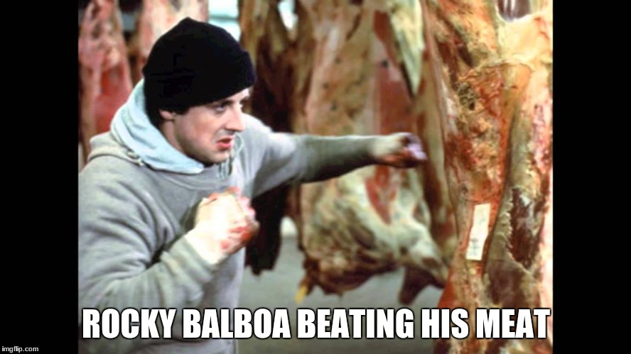 Rocky Balboa at it again! | ROCKY BALBOA BEATING HIS MEAT | image tagged in rocky balboa,boxing,best memes,floyd mayweather,mike tyson,muhammad ali | made w/ Imgflip meme maker