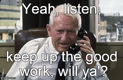 Tracy | Yeah, listen, keep up the good work, will ya'? | image tagged in tracy | made w/ Imgflip meme maker