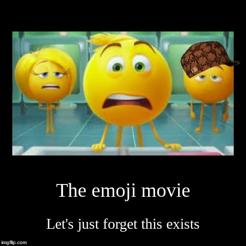 The emoji movie | Let's just forget this exists | image tagged in funny,demotivationals | made w/ Imgflip demotivational maker