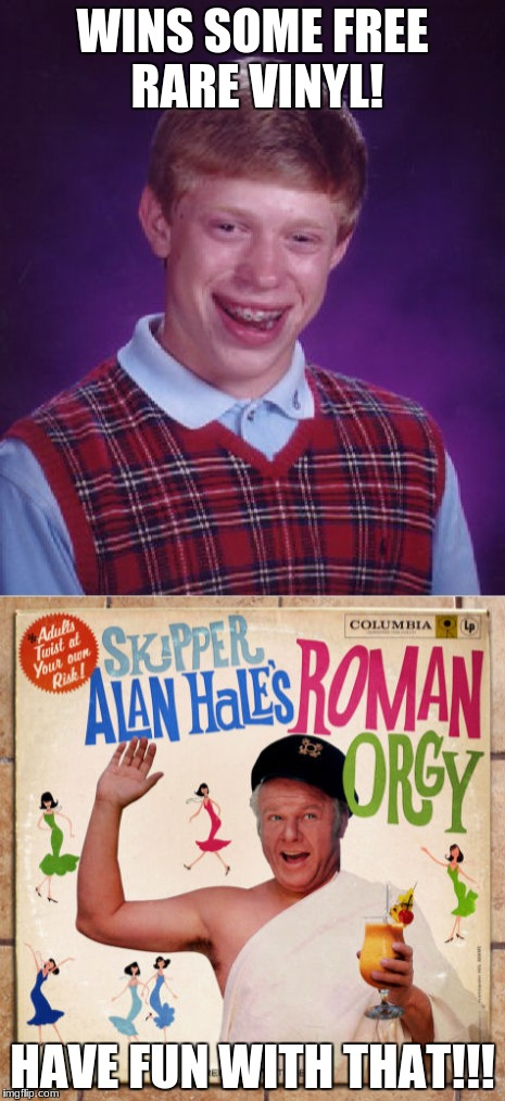 Bad Luck Brian (celebrating Gilligan's Island Week!) | WINS SOME FREE RARE VINYL! HAVE FUN WITH THAT!!! | image tagged in gilligan's island,bad luck brian,funny,memes | made w/ Imgflip meme maker