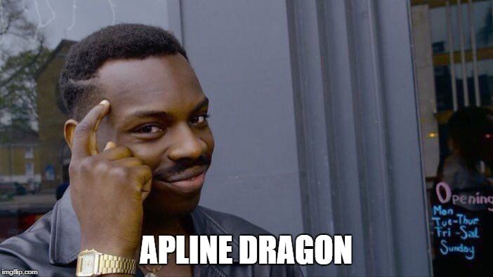 Roll Safe Think About It Meme | APLINE DRAGON | image tagged in memes,roll safe think about it | made w/ Imgflip meme maker