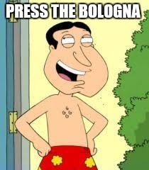 PRESS THE BOLOGNA | made w/ Imgflip meme maker