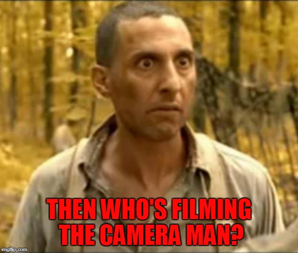 brother | THEN WHO'S FILMING THE CAMERA MAN? | image tagged in brother | made w/ Imgflip meme maker