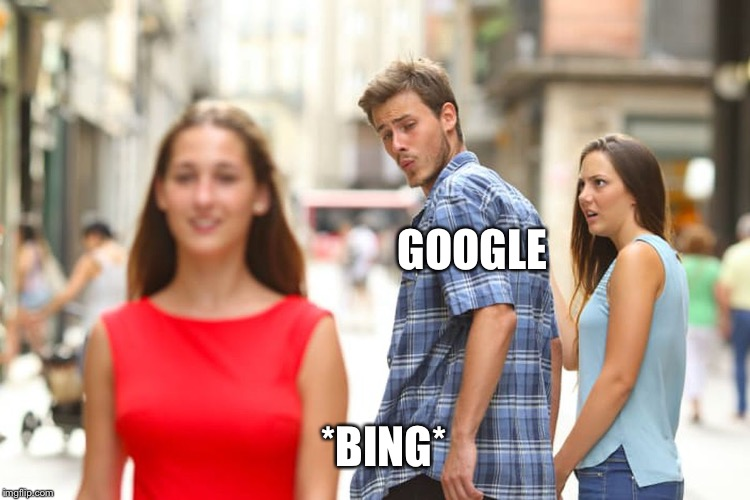 The difference between Google and Bing | GOOGLE *BING* | image tagged in memes,distracted boyfriend,google,bing | made w/ Imgflip meme maker
