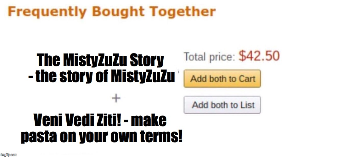 The MistyZuZu Story - the story of MistyZuZu Veni Vedi Ziti! - make pasta on your own terms! | made w/ Imgflip meme maker