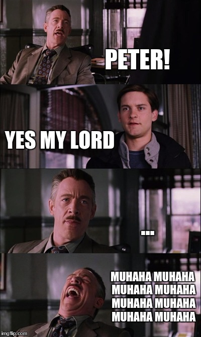 Spiderman Laugh Meme | PETER! YES MY LORD ... MUHAHA MUHAHA MUHAHA MUHAHA MUHAHA MUHAHA MUHAHA MUHAHA | image tagged in memes,spiderman laugh | made w/ Imgflip meme maker